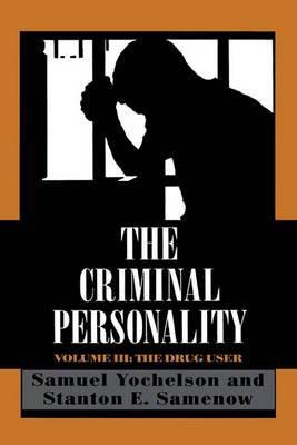 The Criminal Personality: The Drug User: v. 3: Drug User