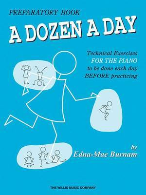 A Dozen a Day Preparatory Book: Technical Exercises for the Piano to be Done Each Day Before Practicing