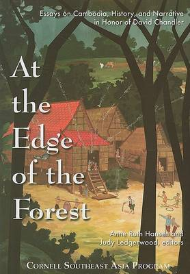 At the Edge of the Forest: Essays on Cambodia, History, and Narrative in Honor of David Chandler