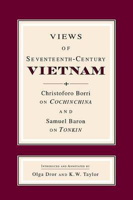 Views of Seventeenth-Century Vietnam: Christoforo Borri on Cochinchina and Samuel Baron on Tonkin