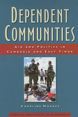 Dependent Communities: Aid and Politics in Cambodia and East Timor
