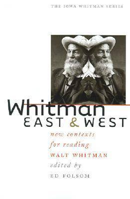 Whitman East and West: New Contexts for Reading Walt Whitman