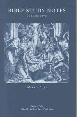 Bible Study Notes, Volume 5: Mark - Luke