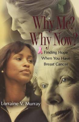 Why Me? Why Now?: Finding Hope When You Have Breast Cancer