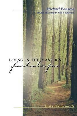 Loving in the Master's Footsteps: God's Dream for Us