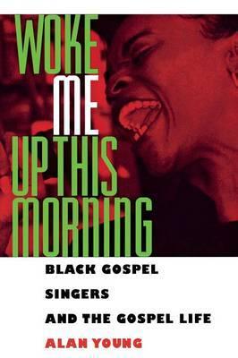 Woke Me Up This Morning: Black Gospel Singers and the Gospel Life