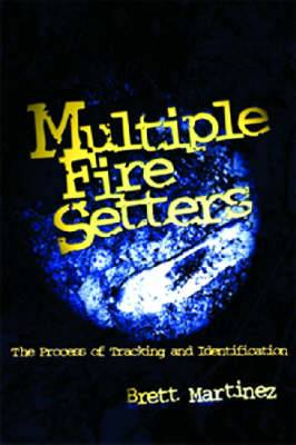 Multiple Fire Setters: The Process of Tracking and Identification