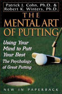 The Mental Art of Putting: Using Your Mind to Putt Your Best