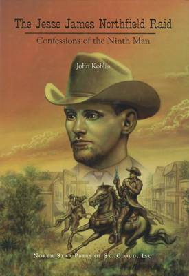 The Jesse James Northfield Raid: Confessions of the Ninth Man