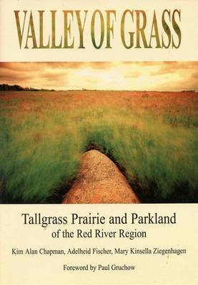 Valley of Grass: Tall Grass Prairie and Parkland of the Red River Valley