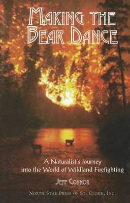 Making the Bear Dance: A Naturalist's Journey Into the World of Wildland Firefighting