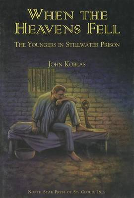 When the Heavens Fell: The Youngers in Stillwater Prison