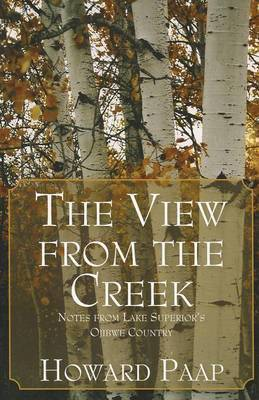The View from the Creek: Notes from Lake Superior's Ojibwe Country