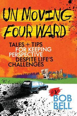 Un Moving Four Ward: Tales & Tips for Keeping Perspective Despite Life's Challenges