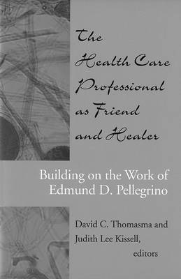 The Health Care Professional as Friend and Healer: Building on the Work of Edmund D. Pellegrino