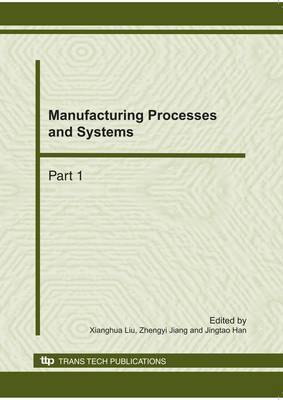 Manufacturing Processes and Systems: Selected, Peer Reviewed Papers from the 2010 International Conference on Advances in Materials and Manufacturing Processes (ICAMMP 2010), 6-8 November, 2010, Shenzhen, China