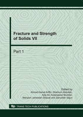 Fracture and Strength of Solids VII: Selected, Peer Reviewed Papers of the Eight International Conference on Fracture and Strength of Solids (FEOFS) 2010, Kuala Lumpur, Malaysia, June 7-9, 2010