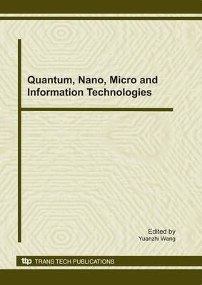 Quantum, Nano, Micro and Information Technologies: Selected, Peer Reviewed Papers from the 2010 International Symposium on Quantum, Nano and Micro Technologies (ISQNM 2010), October 27-28, 2010, Chengdu, China