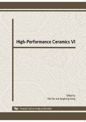 High-performance Ceramics VI: Selected, Peer Reviewed Papers from the the Sixth China International Conference on High-performance Ceramics (CICC-6), Harbin, China, August 16-19, 2009