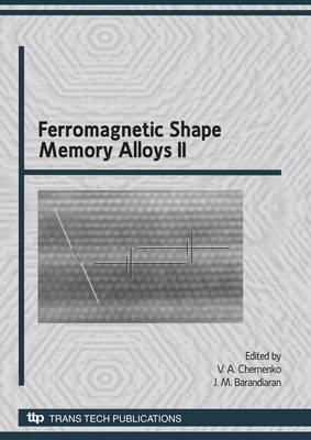 Ferromagnetic Shape Memory Alloys II: Selected, Peer Reviewed Papers from the Second International Conference on Ferromagnetic Shape Memory Alloys (ICFSMA2009), Held at the University of Basque Country, Bilbao, Spain, July 1-3, 2009
