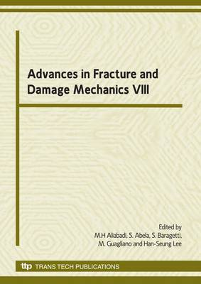 Advances in Fracture and Damage Mechanics VIII: Selected, Peer Reviewed Papers from the 8th International Conference on Fracture and Damage Mechanics, FDM 2009, 8-10 September, 2009, Malta