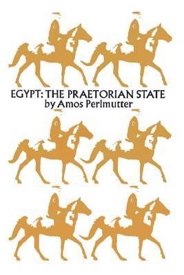 Egypt: The Praetorian State