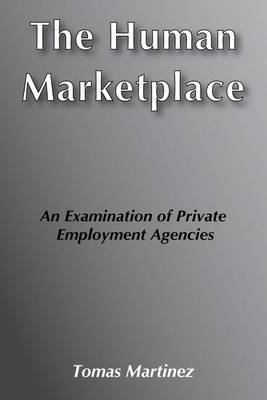 The Human Marketplace: Examination of Private Employment Agencies