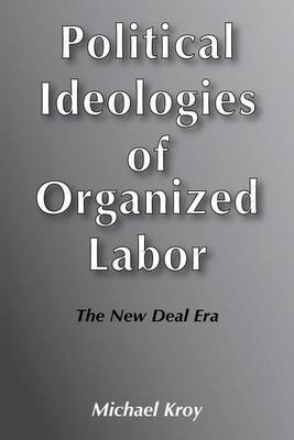Political Ideologies of Organised Labor: The New Deal Era