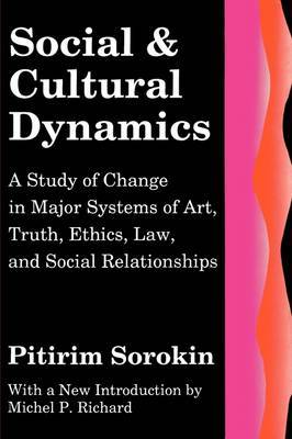 Social and Cultural Dynamics: A Study of Change in Major Systems of Art, Truth, Ethics, Law, and Social Relationships