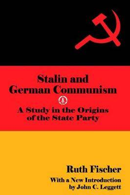 Stalin and German Communism: A Study in the Origins of the State Party