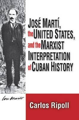 Jose Marti, the United States, and the Marxist Interpretation of Cuban