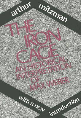 The Iron Cage: Historical Interpretation of Max Weber