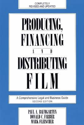 Producing, Financing and Distributing Film: A Comprehensive Legal and Business Guide