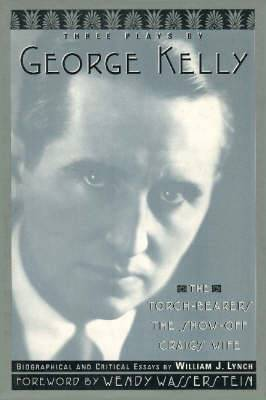 Three Plays by George Kelly: The Torch-Bearers, the Show-off, Craig's Wife