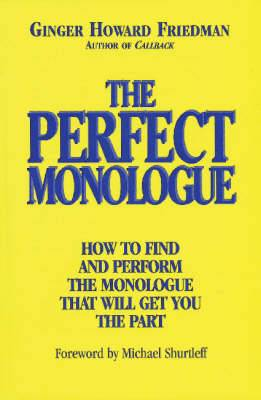 The Perfect Monologue: How to Find and Perform the Monologue That Will Get You the Part