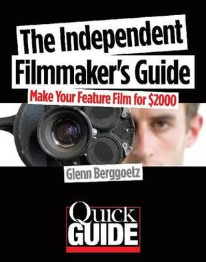 The Independent Filmmaker's Handbook: Make Your Feature Film for $2000