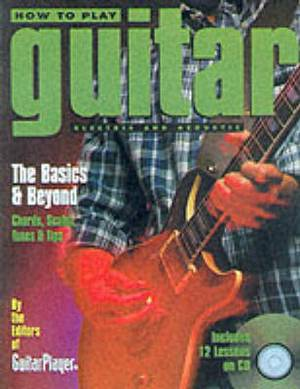 How to Play Guitar: The Basics and Beyond: Chords, Scales, Tunes & Tips
