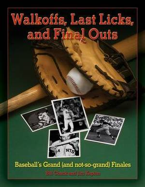 Walkoffs, Last Licks, and Final Outs: Baseball's Grand (and Not-So-Grand) Finales
