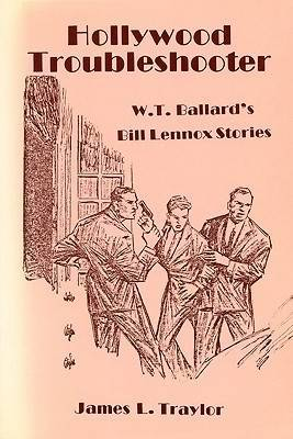 Hollywood Troubleshooter Wt Ball: W. T. Ballards Bill Lennox Stories