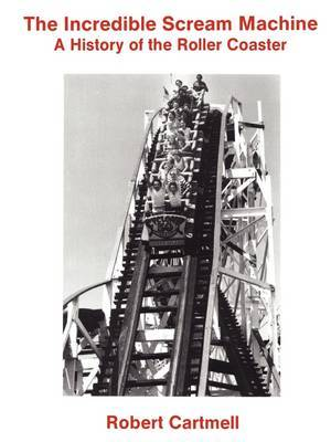 Incredible Scream Machine: A History of the Roller Coaster