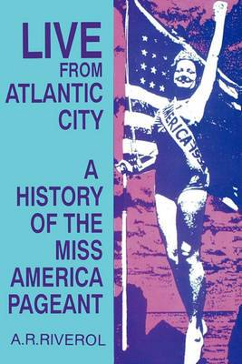 Live from Atlantic City: The History of the Miss America Pageant before, after, and in Spite of Television