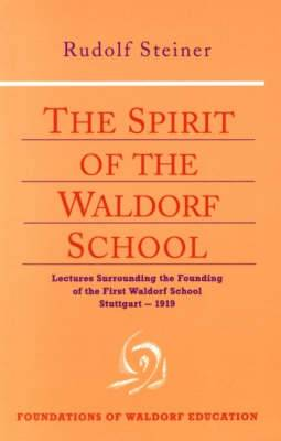 The Spirit of the Waldorf School: Lectures Surrounding the Founding of the First Waldorf School