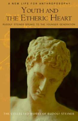 Youth and the Etheric Heart: Rudolf Steiner Speaks to the Younger Generation