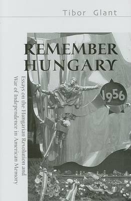 Remember Hungary in 1956: Essays on the Hungarian Revolution and Wars of Independence in American Memory