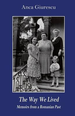 The Way We Lived - Memoirs from a Romanian Past, 1944-1988