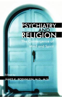 Psychiatry and Religion: The Convergence of Mind and Spirit