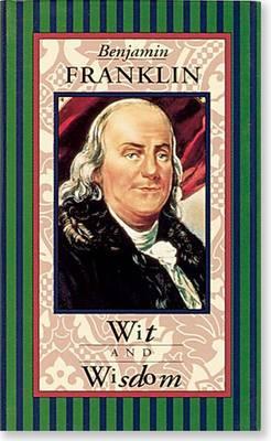 Benjamin Franklin, Wit and Wisdom