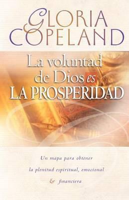 La Voluntad de Dios Es La Prosperidad: God's Will Is Prosperity
