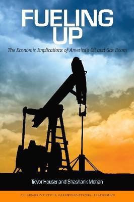 Fueling Up - The Economic Implications of America`s Oil and Gas Boom