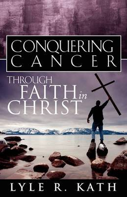 Conquering Cancer Through Faith in Christ